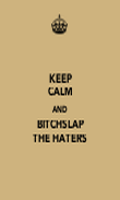 KEEP CALM AND BITCHSLAP THE HATERS - Personalised Poster large