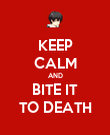 KEEP CALM AND BITE IT TO DEATH - Personalised Poster large