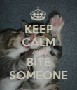 KEEP CALM AND BITE SOMEONE - Personalised Poster large