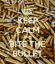 KEEP CALM AND BITE THE BULLET - Personalised Poster large