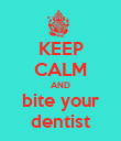KEEP CALM AND bite your dentist - Personalised Poster large