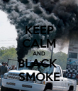 KEEP CALM AND BLACK  SMOKE - Personalised Poster large