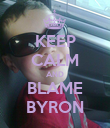 KEEP CALM AND BLAME BYRON - Personalised Poster large