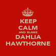 KEEP CALM AND BLAME DAHLIA HAWTHORNE - Personalised Poster large