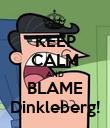 KEEP CALM AND BLAME Dinkleberg! - Personalised Poster large