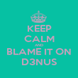 KEEP CALM AND BLAME IT ON D3NUS - Personalised Poster large