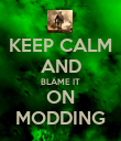KEEP CALM AND BLAME IT ON MODDING - Personalised Poster large