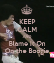 KEEP CALM AND Blame It On On the Boogie - Personalised Poster large