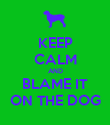 KEEP CALM AND BLAME IT ON THE DOG - Personalised Poster large