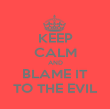 KEEP CALM AND BLAME IT TO THE EVIL - Personalised Poster large