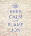 KEEP CALM AND BLAME JON - Personalised Poster large