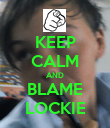 KEEP CALM AND BLAME LOCKIE - Personalised Poster large