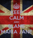 KEEP CALM AND BLAME MARIA JANE - Personalised Poster large