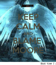 KEEP CALM AND BLAME  MOORE - Personalised Poster small