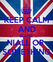 KEEP CALM AND BLAME  NIALL OR  SOMETHING - Personalised Poster large