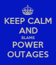 KEEP CALM AND BLAME POWER OUTAGES - Personalised Poster large