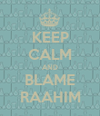 KEEP CALM AND BLAME RAAHIM - Personalised Poster large