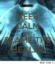KEEP CALM AND BLAME THE HEALER - Personalised Poster large