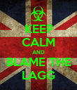 KEEP CALM AND BLAME THE LAGG - Personalised Poster large