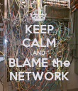 KEEP CALM AND BLAME the NETWORK - Personalised Poster large