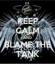 KEEP CALM AND BLAME THE TANK - Personalised Poster large