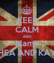 KEEP CALM AND blame THEA AND KAYE - Personalised Poster large