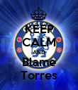 KEEP CALM AND Blame Torres - Personalised Poster large