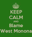 KEEP CALM AND Blame West Monona - Personalised Poster large