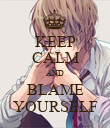 KEEP CALM AND BLAME YOURSELF - Personalised Poster large