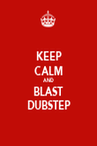 KEEP CALM AND BLAST DUBSTEP - Personalised Poster large