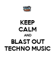 KEEP CALM AND BLAST OUT TECHNO MUSIC - Personalised Poster large