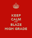 KEEP CALM AND BLAZE HIGH GRADE - Personalised Poster large