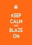 KEEP CALM AND BLAZE ON - Personalised Poster large