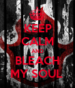 KEEP CALM AND BLEACH MY SOUL  - Personalised Poster large