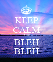KEEP CALM AND BLEH BLEH - Personalised Poster large