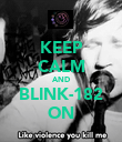 KEEP CALM AND BLINK-182 ON - Personalised Poster large