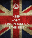 KEEP CALM AND BLINK INDONESIA IS THE BEST - Personalised Poster large