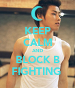 KEEP CALM AND BLOCK B FIGHTING  - Personalised Poster large