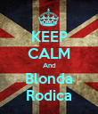 KEEP CALM And Blonda Rodica - Personalised Poster large