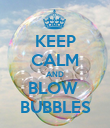 KEEP CALM AND BLOW  BUBBLES - Personalised Poster large