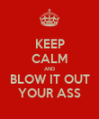 KEEP CALM AND BLOW IT OUT YOUR ASS - Personalised Poster large