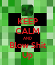 KEEP CALM AND Blow Shit Up - Personalised Poster large