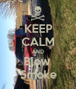 KEEP CALM AND Blow  Smoke - Personalised Poster large