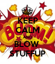 KEEP CALM AND BLOW  STUFFUP - Personalised Poster large
