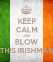 KEEP CALM AND BLOW THIS IRISHMAN - Personalised Poster large