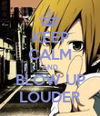 KEEP CALM AND BLOW UP LOUDER - Personalised Poster large