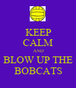 KEEP CALM AND BLOW UP THE BOBCATS - Personalised Poster large