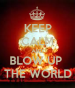 KEEP CALM AND BLOW UP  THE WORLD - Personalised Poster small