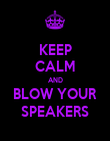 KEEP CALM AND BLOW YOUR SPEAKERS - Personalised Poster large