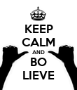 KEEP CALM AND BO LIEVE - Personalised Poster large